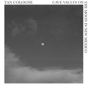 Tan Cologne / Cave Vaults On The Moon In New Mexico (CD)